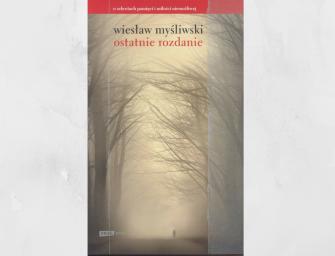 OSTATNIE ROZDANIE, Wiesław Myśliwski